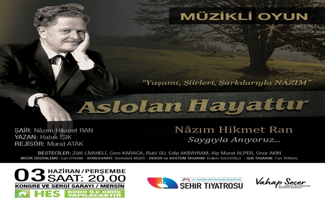 NAZIM HİKMET, MERSİN'DE ASLOLAN HAYATTIR OYNUYLA ANILIYOR